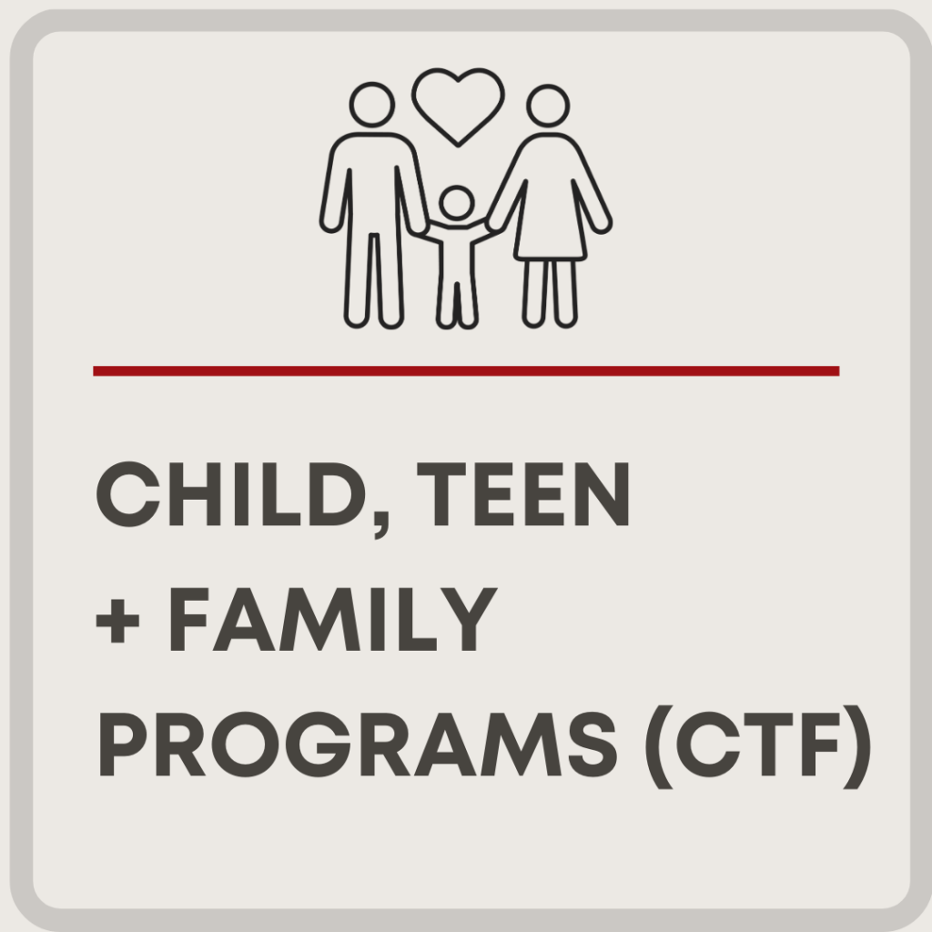 Child, Teen + Family Programs (CTF)